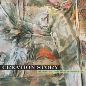 Creation Story: Gee's Bend Quilts and the Art of Thornton Dial