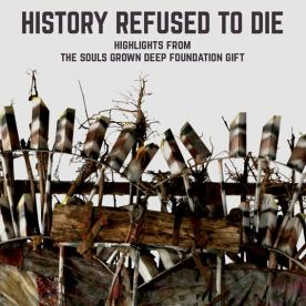 History Refused to Die: Highlights from the Souls Grown Deep Foundation Gift