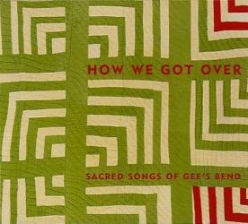 How We Got Over: Sacred Songs of Gee's Bend