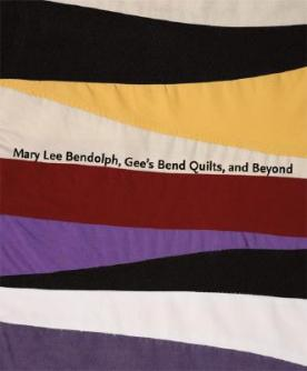 Mary Lee Bendolph, Gee's Bend Quilts, and Beyond