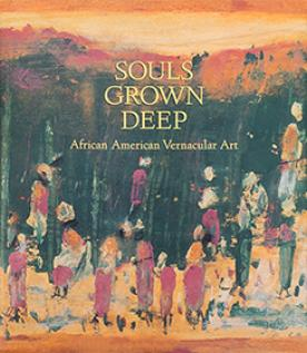 Souls Grown Deep: African American Vernacular Art of the South