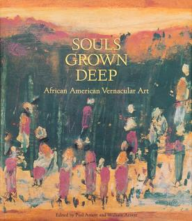 Souls Grown Deep: African American Vernacular Art, Vol. 1
